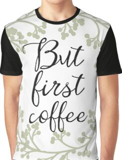 Classic But first coffee Graphic T-Shirt