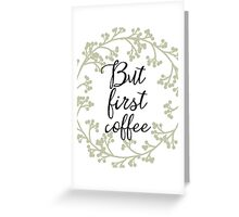 Classic But first coffee Greeting Card