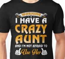 Warning I Have A Crazy Aunt And I'm Not Afraid To Use Her Unisex T-Shirt