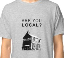 Are You Local? Classic T-Shirt
