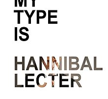 My Type Is Hannibal Lecter by tirmedesign