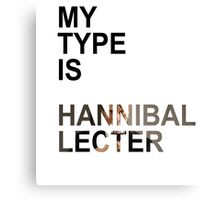 My Type Is Hannibal Lecter Canvas Print
