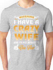 Warning I Have A Crazy Wife Unisex T-Shirt