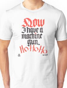Now I Have A Machine Gun Ho Ho Ho Unisex T-Shirt