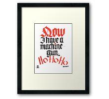 Now I Have A Machine Gun Ho Ho Ho Framed Print