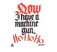 Now I Have A Machine Gun Ho Ho Ho Photographic Print