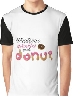Whatever Sprinkles Your Donut Graphic T-Shirt