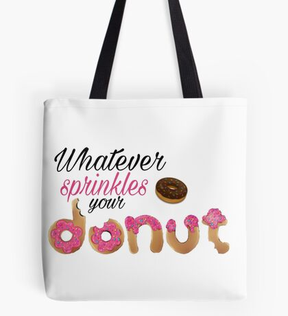 Whatever Sprinkles Your Donut Tote Bag