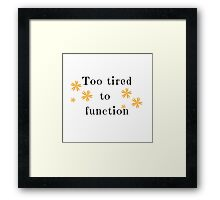 to tired to function Framed Print