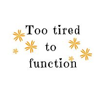 to tired to function Photographic Print