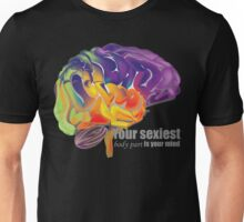 Your sexiest body part is your mind Unisex T-Shirt