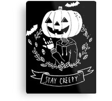 Stay Creepy! Metal Print
