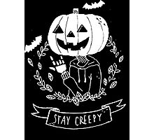 Stay Creepy! Photographic Print