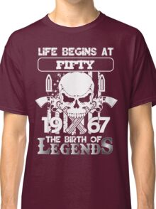 Life begins at fifty 1967 the birth of legends Classic T-Shirt