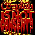 Cosplay IS NOT Consent!! by Penelope Barbalios