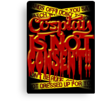 Cosplay IS NOT Consent!! Canvas Print