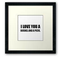 Love You Bushel Peck Framed Print