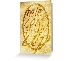 Never grow up. Greeting Card