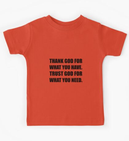 Thank God For Have Trust Need Kids Tee