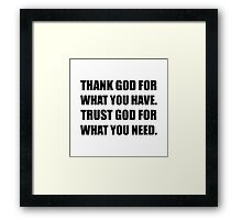 Thank God For Have Trust Need Framed Print