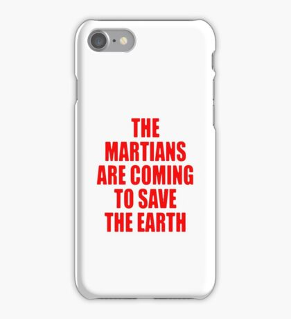 The Martians are Coming to Save the Earth! iPhone Case/Skin