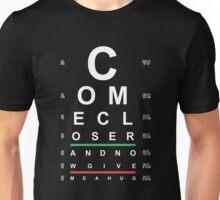 """""""Come Closer"""" Eye Chart Unisex T-Shirt"""