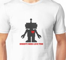 Robots need love too Unisex T-Shirt