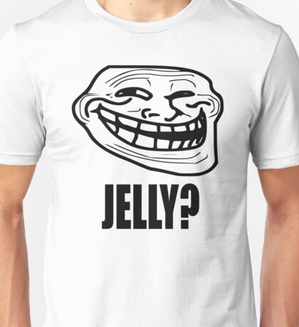 Troll Face - Jelly? Unisex T-Shirt