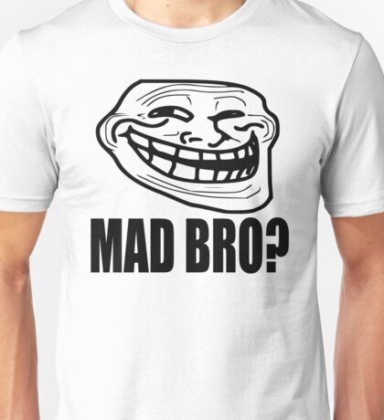 Mad Bro? - Troll Face Unisex T-Shirt