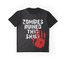 ZOMBIES RUINED THIS SHIRT Graphic T-Shirt