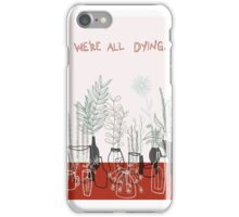 We're All Dying iPhone Case/Skin