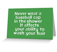 Never wear a baseball cap in the shower Greeting Card