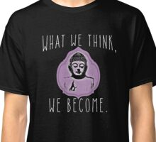 Buddha Quote What We Think, We Become Classic T-Shirt