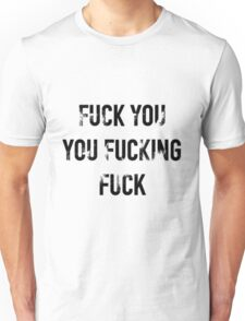 Shameless // Fuck you you fucking fuck Unisex T-Shirt