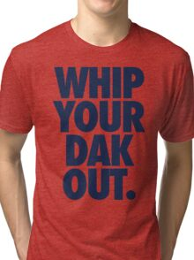 Whip Your Dak Out. (BLUE) Tri-blend T-Shirt