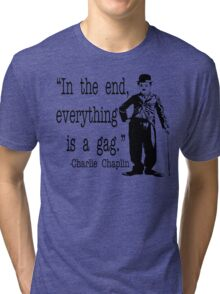 Charlie Chaplin - In The End Everything Is A Gag Tri-blend T-Shirt