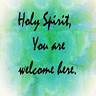 Holy Spirit You Are Welcome Here by EloiseArt