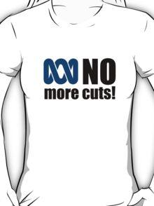 No more cuts! T-Shirt