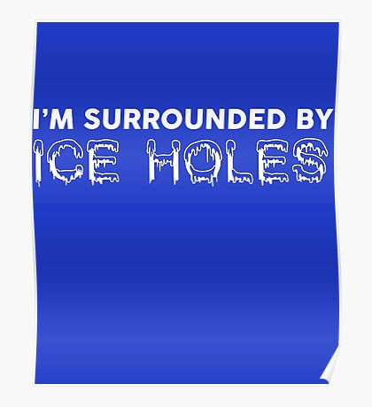 I'm Surrounded By Ice Holes Poster