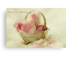 Roses For Mamma...  Canvas Print