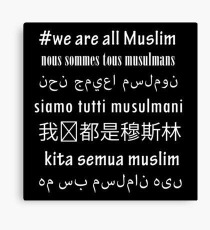 #WeAreAllMuslim - in different languages reverse Canvas Print