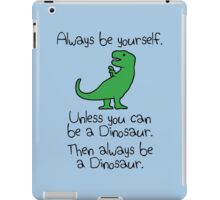Always be yourself, unless you can be a dinosaur iPad Case/Skin