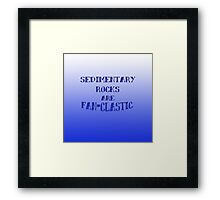 Sedimentary Rocks are Fan-clastic Framed Print