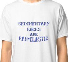 Sedimentary Rocks are Fan-clastic Classic T-Shirt