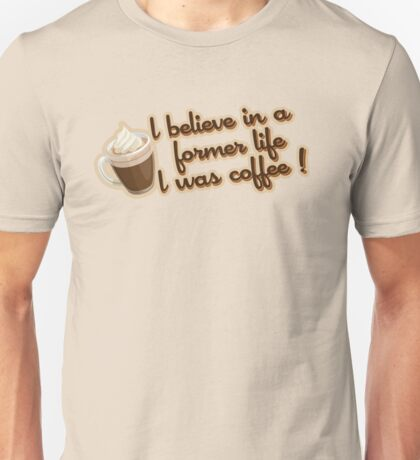 Gilmore Girls - I believe in a former life I was coffee! Unisex T-Shirt