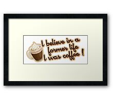 Gilmore Girls - I believe in a former life I was coffee! Framed Print