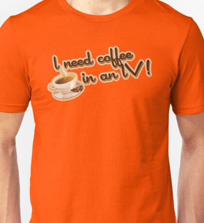 Gilmore Girls - I need coffee in an IV! Unisex T-Shirt