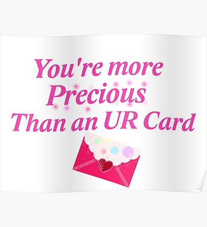 You're more precious than an UR Card Poster