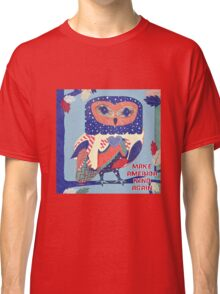 Kind America Owlwhat  Classic T-Shirt