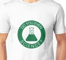 Do You Even Science? Unisex T-Shirt